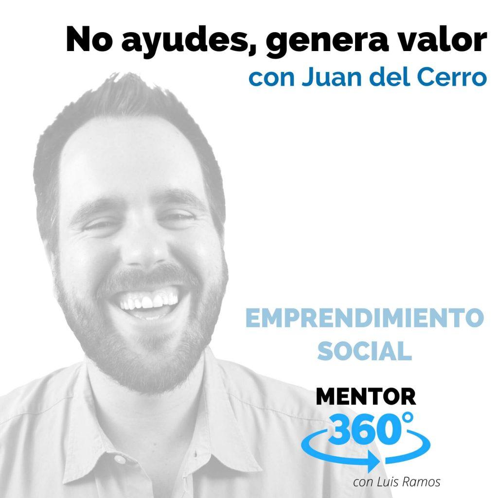No ayudes, genera valor, con Juan del Cerro - EMPRENDIMIENTO SOCIAL
