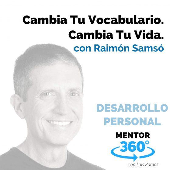 Cambia Tu Vocabulario, Cambia Tu Vida, con Raimón Samsó - MENTOR360