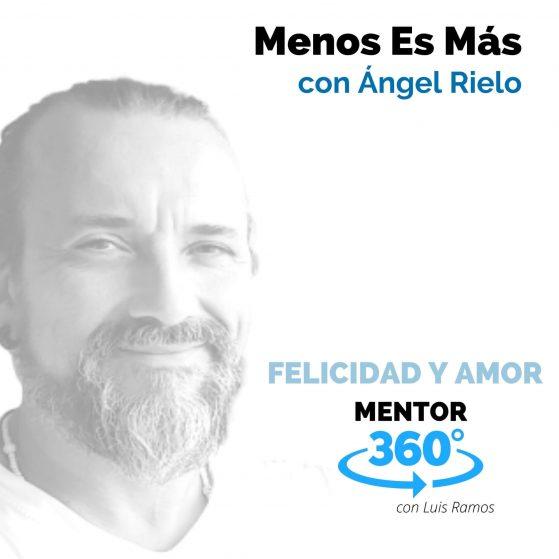 278 Menos Es Más, con Ángel Rielo - MENTOR360