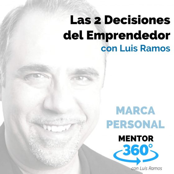 Las 2 Decisiones de un Emprendedor - MENTOR360