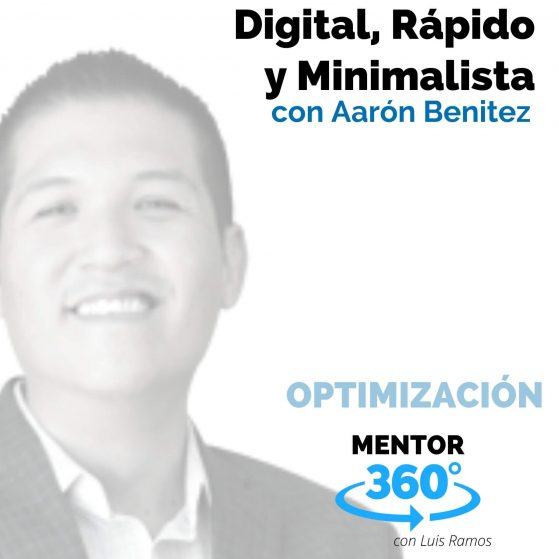 Digital, Rápido y Minimalista, con Aarón Benítez - MENTOR360