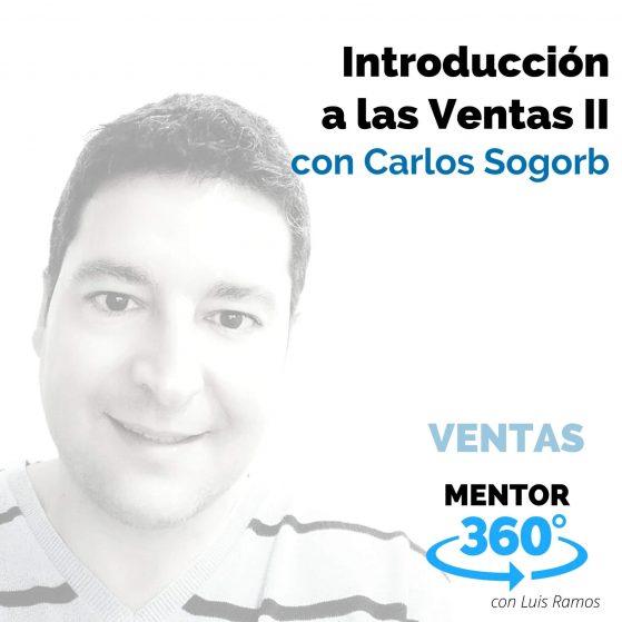 Introducción a las Ventas Parte II, con Carlos Sogorb - MENTOR360