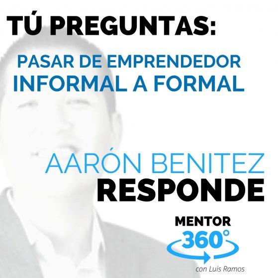 Pasar de Emprendedor Informal a Formal, con Aarón Benítez - MENTOR360