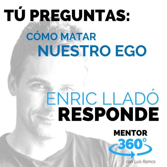 Cómo Matar Nuestro Ego, con Enric Lladó - MENTOR360