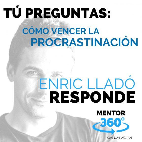 Cómo Vencer La Procrastinación, con Enric Lladó - MENTOR360