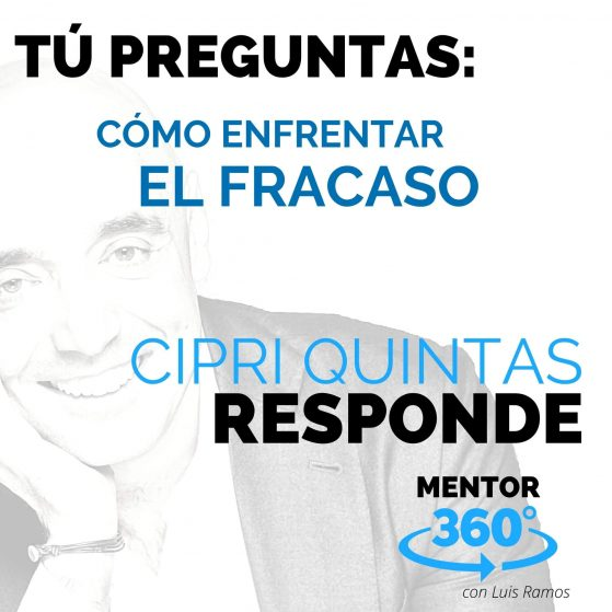 Cómo Enfrentar el Fracaso, con Cipri Quintas - MENTOR360