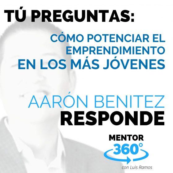 Cómo potenciar el Emprendimiento en los Jóvenes, con Aarón Benítez - MENTOR360