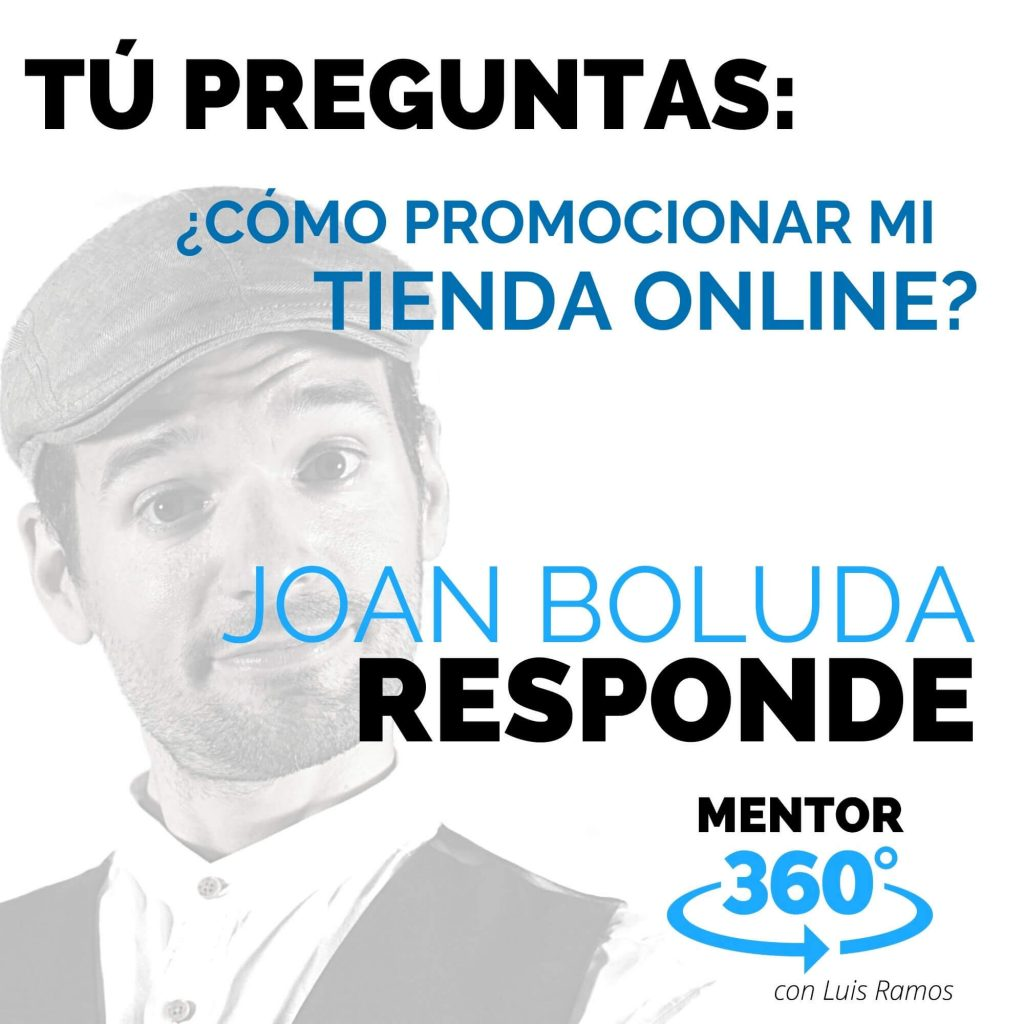 Cómo Promocionar Mi Tienda En Línea, con Joan Boluda - MENTOR360