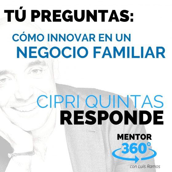 Cómo Innovar en un Negocio Familiar, con Cipri Quintas - MENTOR360